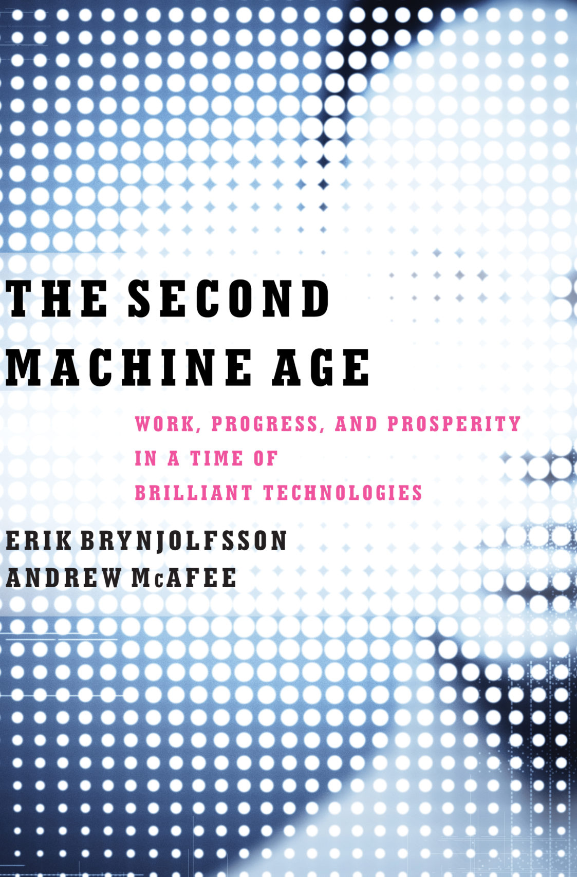 The Second Machine Age by Erik Brynjolfsson and Andrew McAfee