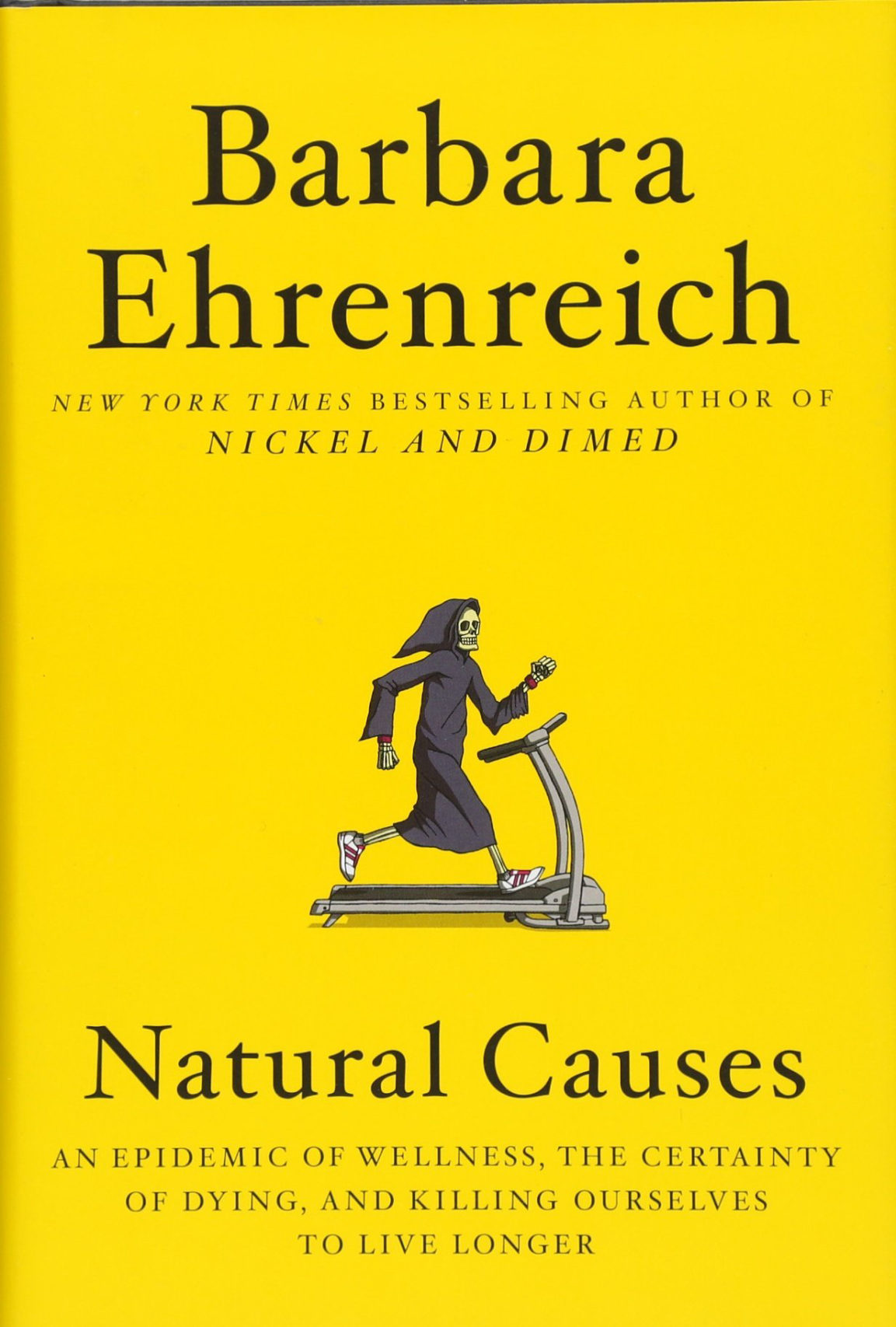 <em>Natural Causes: An Epidemic of Wellness, the Certainty of Dying, and Killing Ourselves to Live Longer</em> by Barbara Ehrenreich