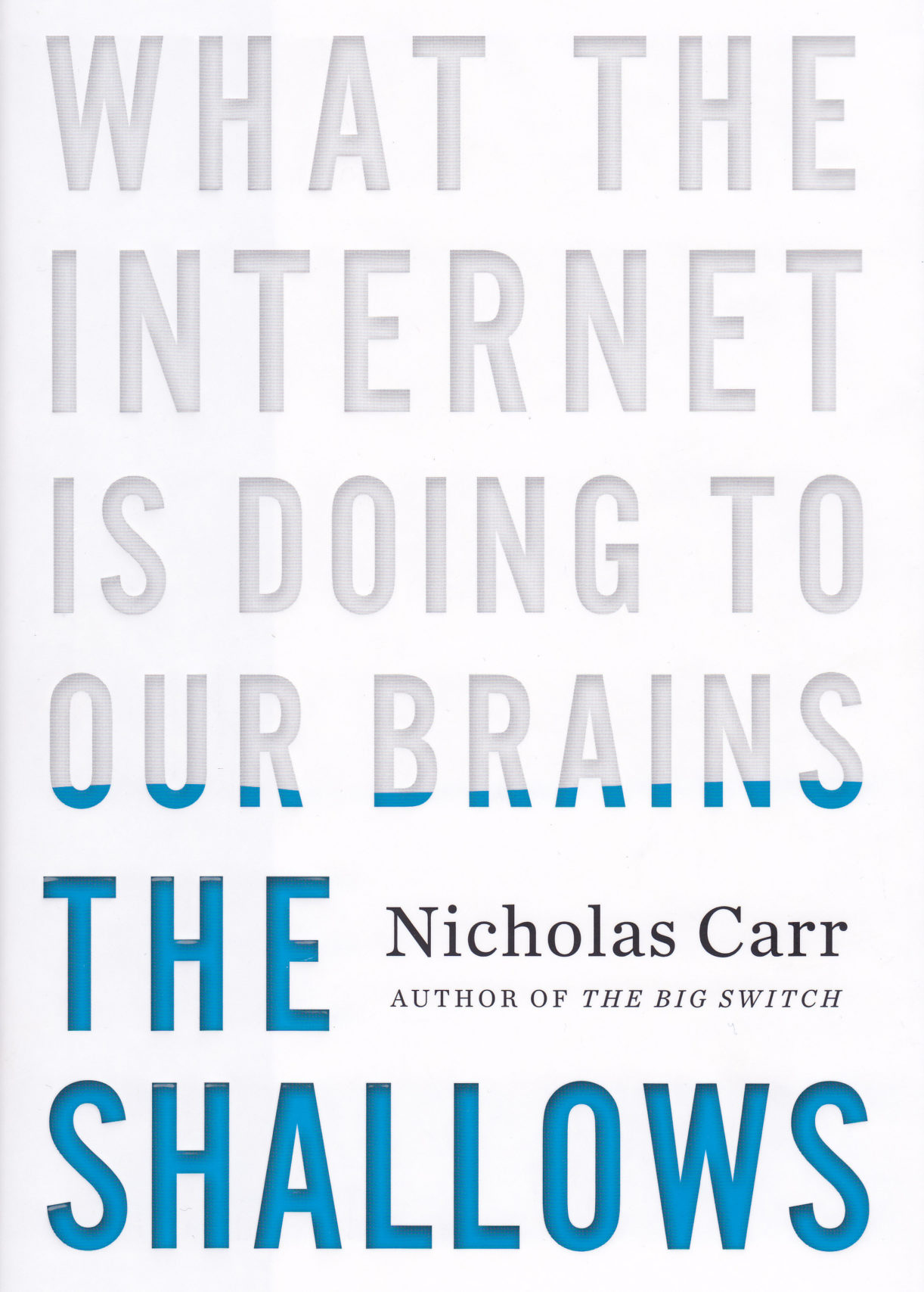 <em>The Shallows: What the Internet Is Doing to Our Brains</em> by Nicholas Carr