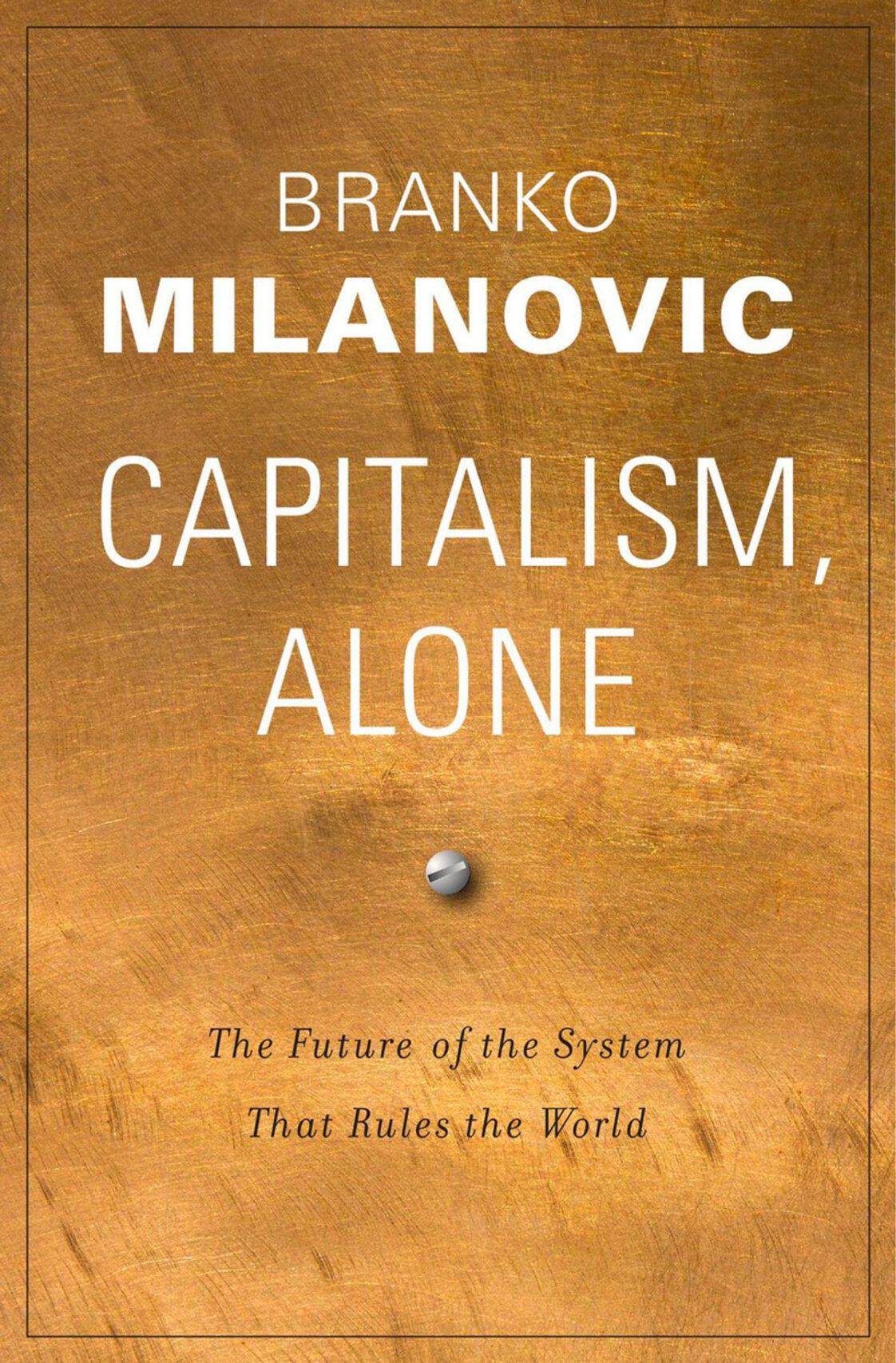 Capitalism, Alone by Branko Milanovic